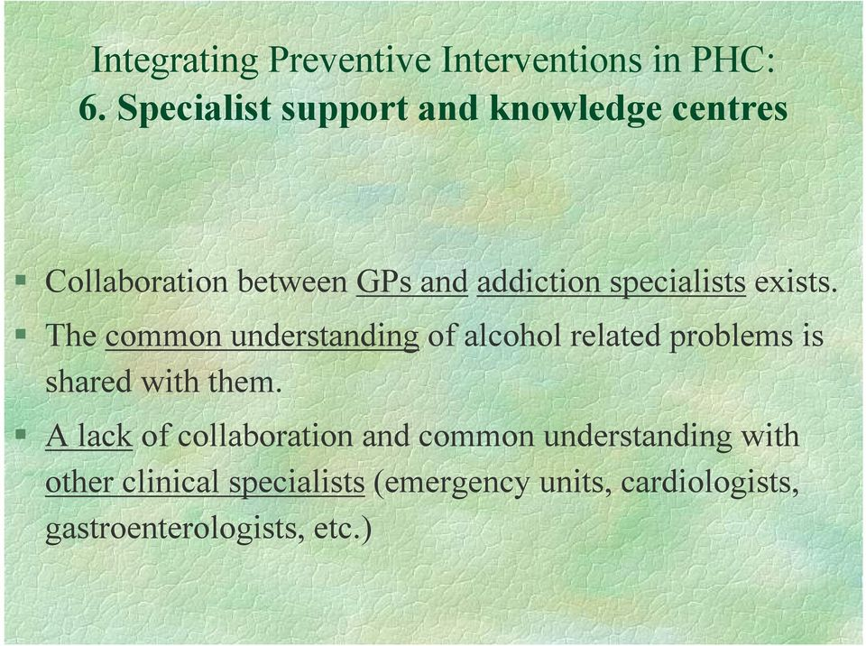 The common understanding of alcohol related problems is shared with them.