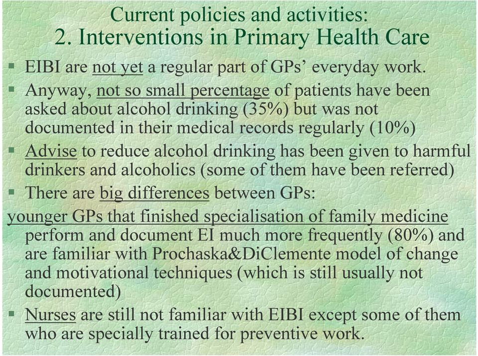 given to harmful drinkers and alcoholics (some of them have been referred) There are big differences between GPs: younger GPs that finished specialisation of family medicine perform and document