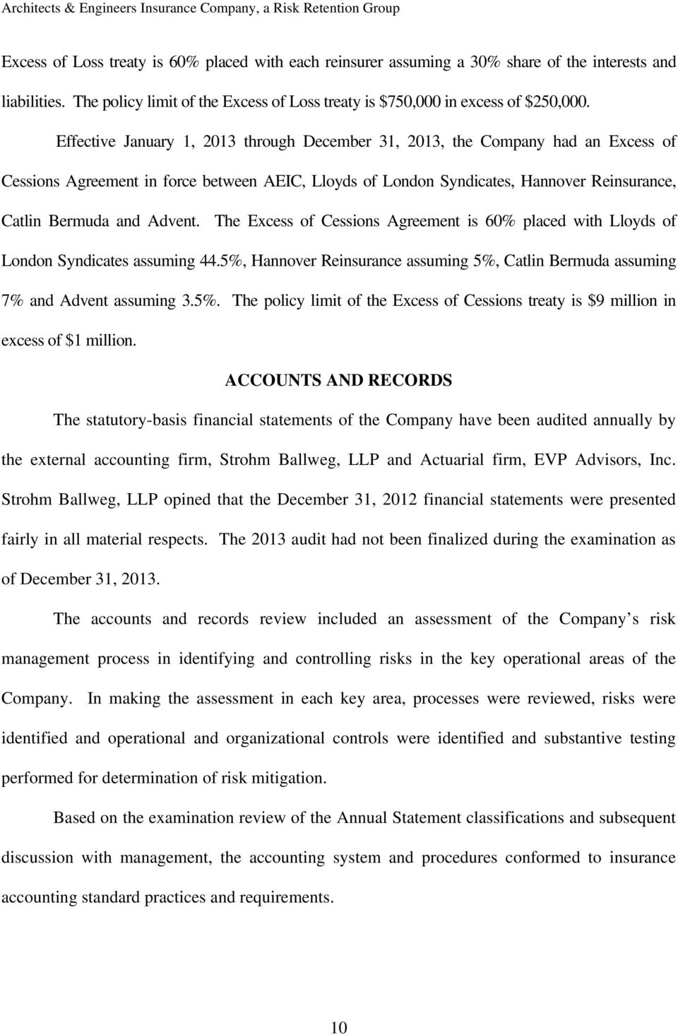 Advent. The Excess of Cessions Agreement is 60% placed with Lloyds of London Syndicates assuming 44.5%, Hannover Reinsurance assuming 5%, Catlin Bermuda assuming 7% and Advent assuming 3.5%. The policy limit of the Excess of Cessions treaty is $9 million in excess of $1 million.