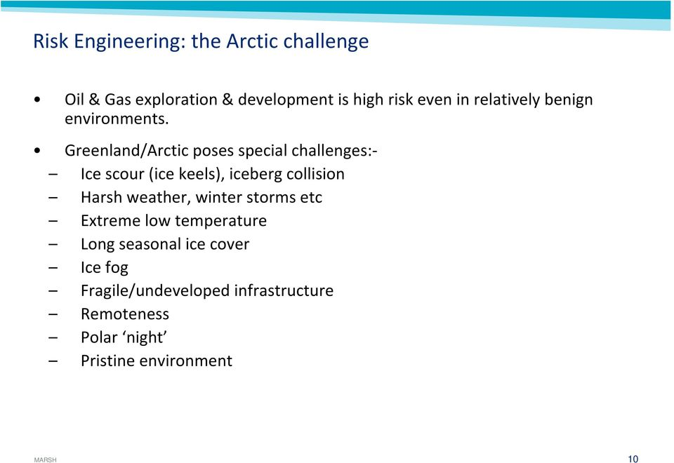 Greenland/Arctic poses special challenges: Ice scour (ice keels), iceberg collision Harsh