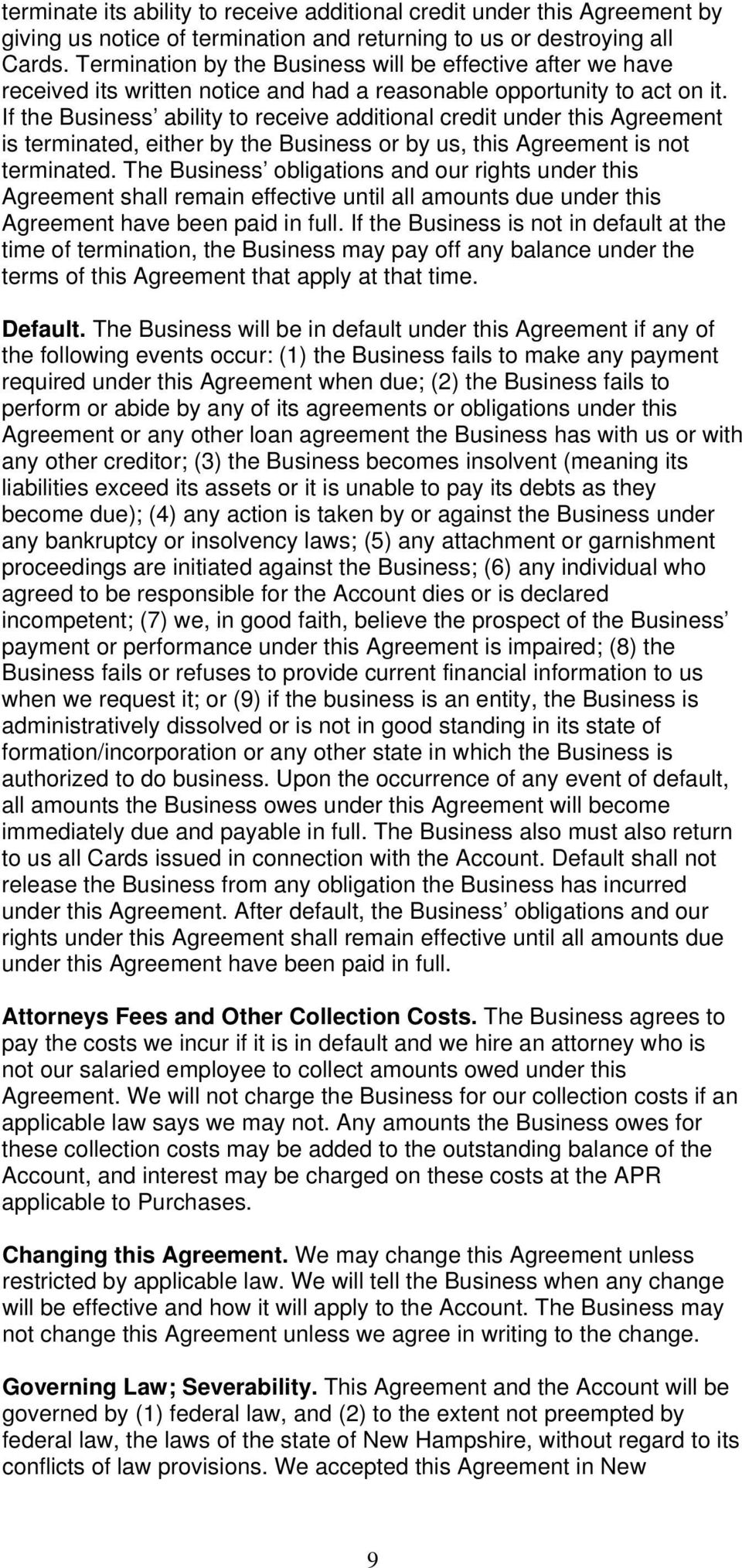 If the Business ability to receive additional credit under this Agreement is terminated, either by the Business or by us, this Agreement is not terminated.