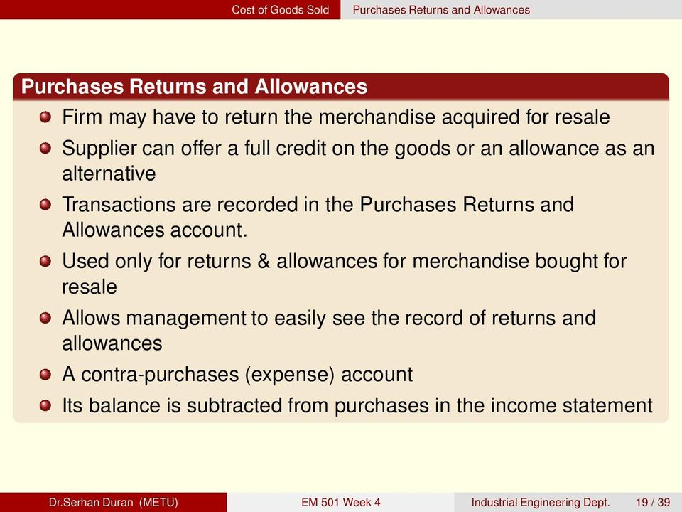 Used only for returns & allowances for merchandise bought for resale Allows management to easily see the record of returns and allowances A