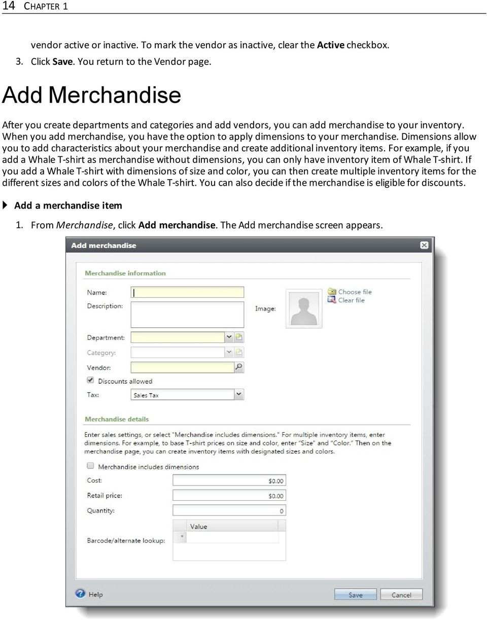 When you add merchandise, you have the option to apply dimensions to your merchandise. Dimensions allow you to add characteristics about your merchandise and create additional inventory items.