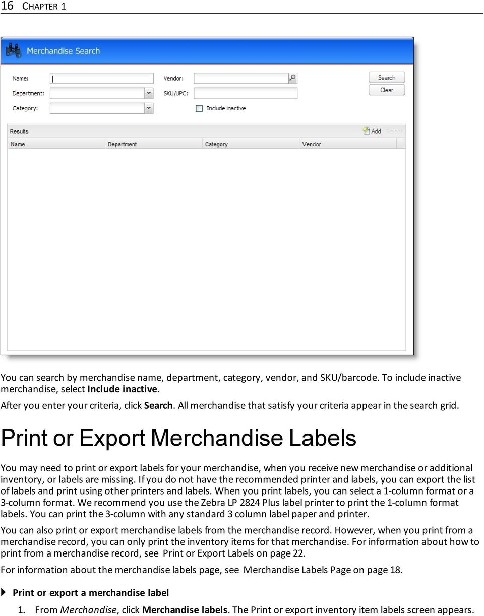 Print or Export Merchandise Labels You may need to print or export labels for your merchandise, when you receive new merchandise or additional inventory, or labels are missing.