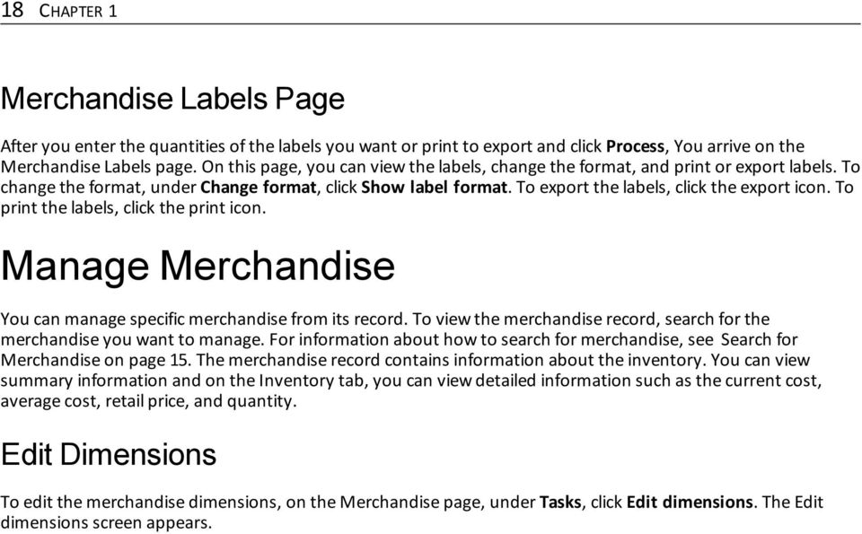 To print the labels, click the print icon. Manage Merchandise You can manage specific merchandise from its record. To view the merchandise record, search for the merchandise you want to manage.