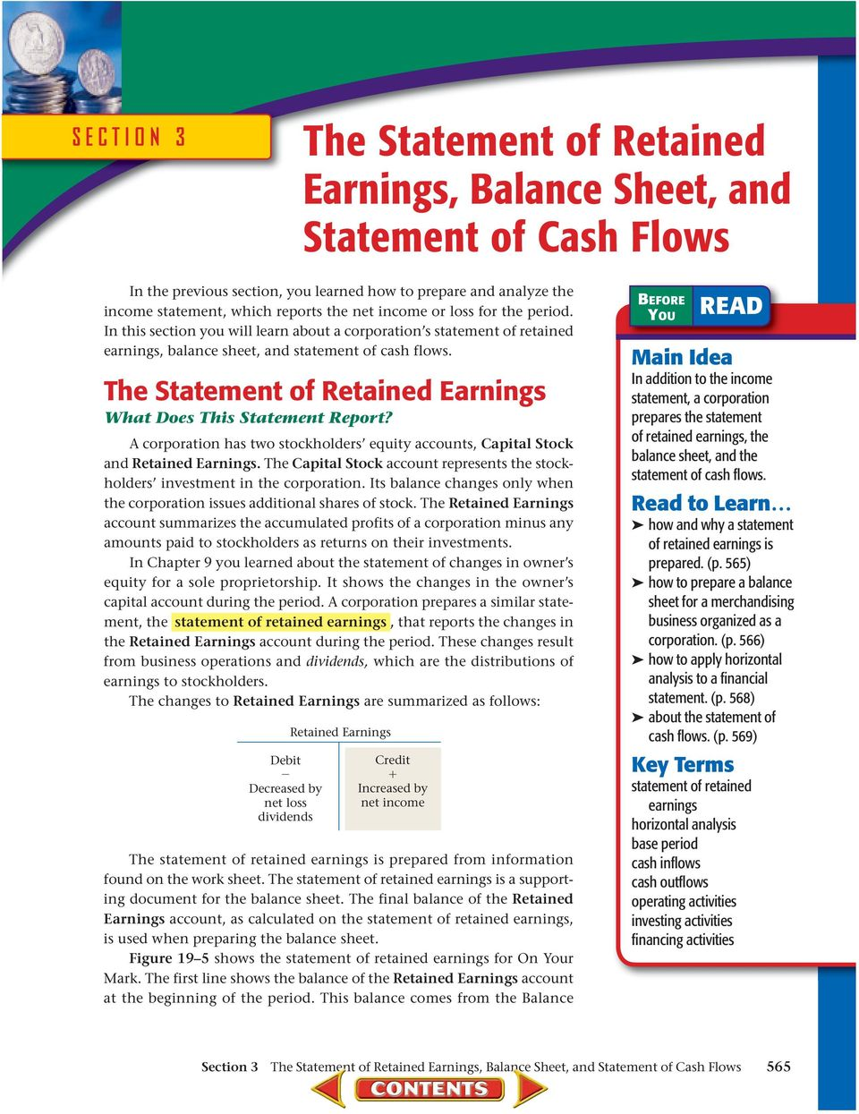 The Statement of Retained Earnings What Does This Statement Report? A corporation has two stockholders equity accounts, Capital Stock and Retained Earnings.