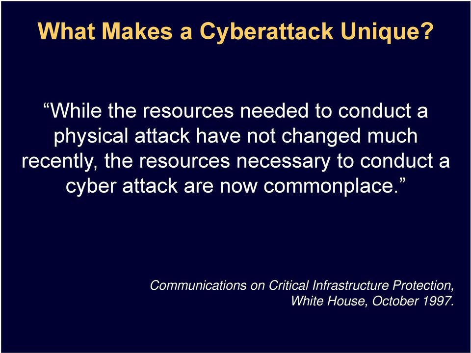 changed much recently, the resources necessary to conduct a cyber