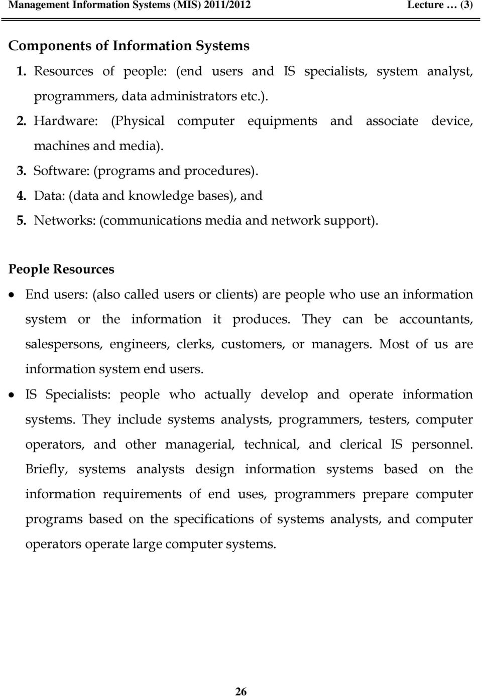 Networks: (communications media and network support). People Resources End users: (also called users or clients) are people who use an information system or the information it produces.