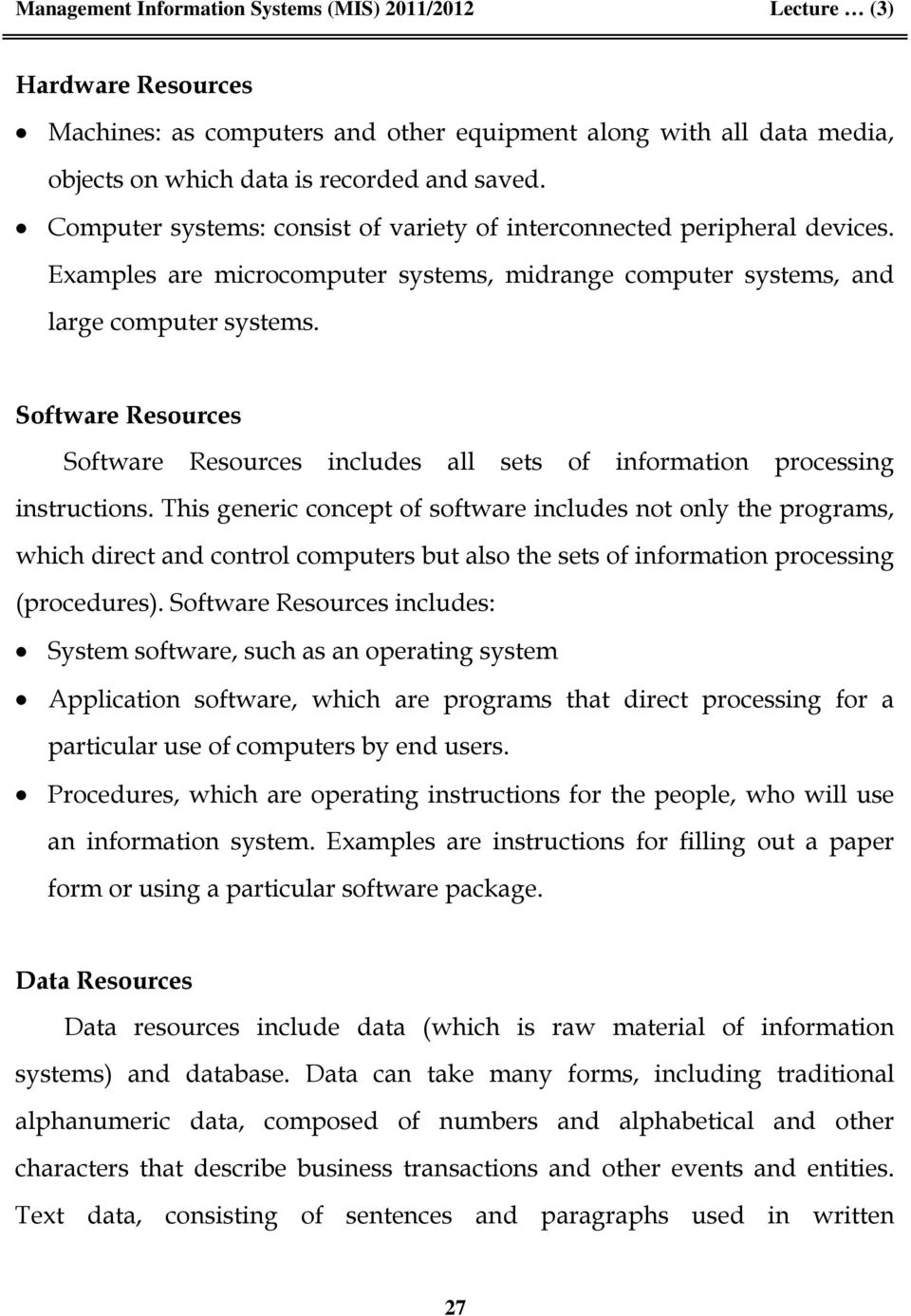 Software Resources Software Resources includes all sets of information processing instructions.