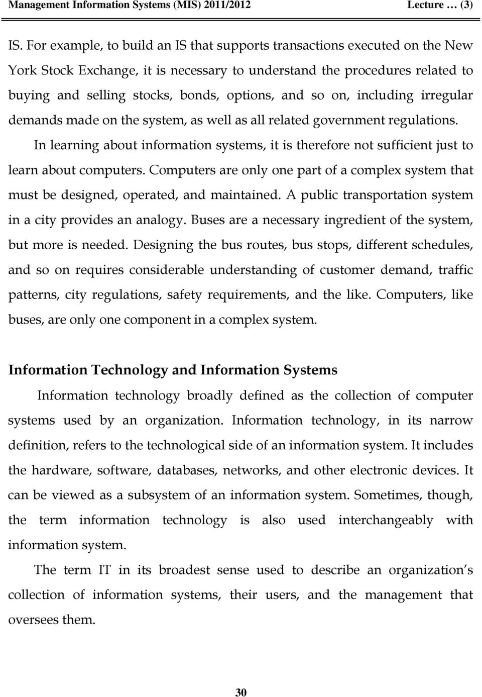 In learning about information systems, it is therefore not sufficient just to learn about computers. Computers are only one part of a complex system that must be designed, operated, and maintained.