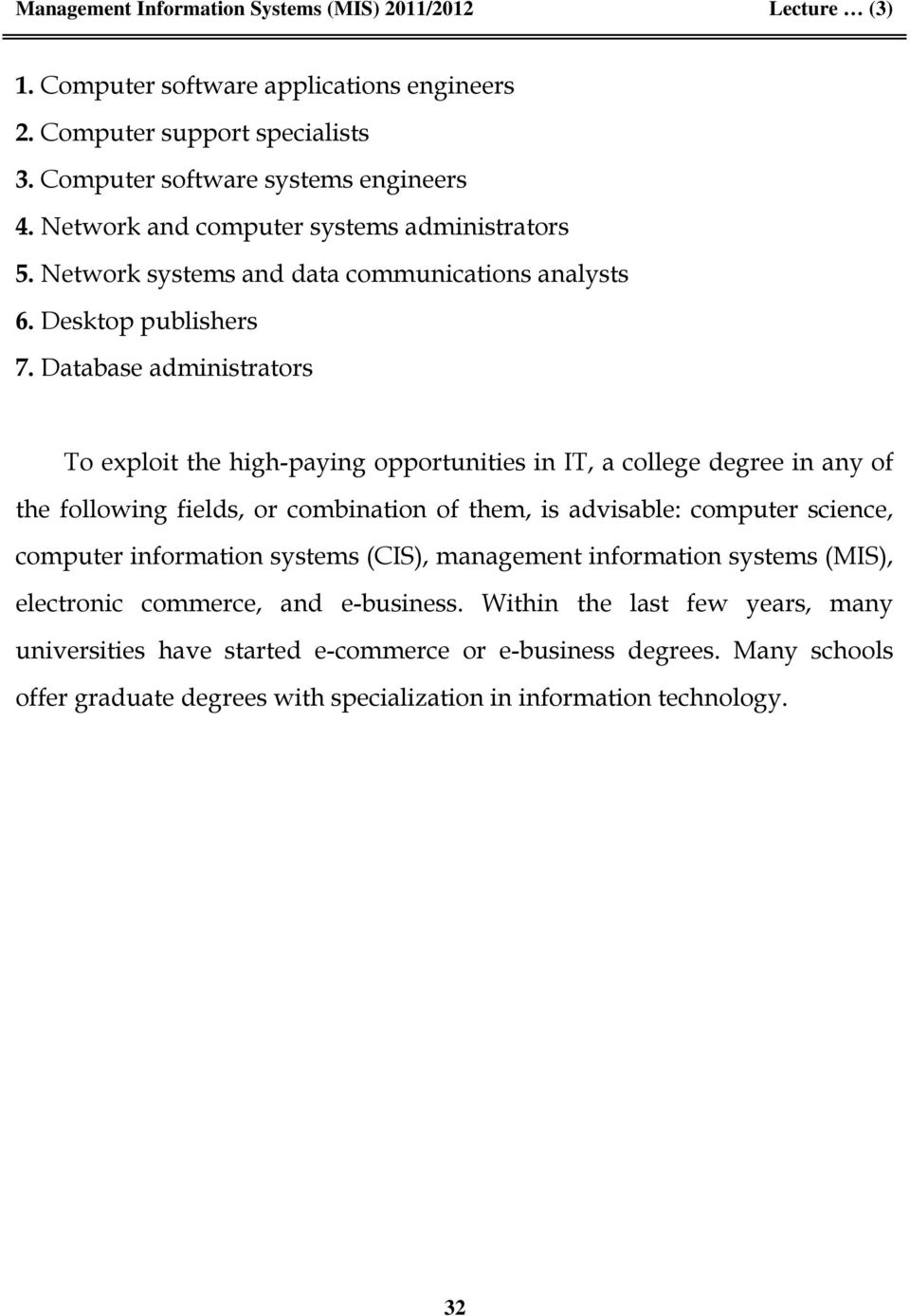 Database administrators To exploit the high-paying opportunities in IT, a college degree in any of the following fields, or combination of them, is advisable: computer