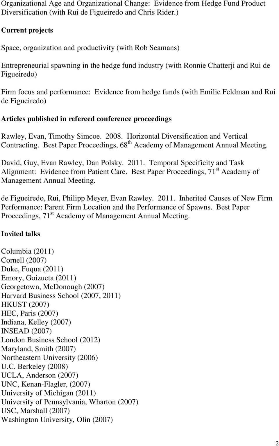 performance: Evidence from hedge funds (with Emilie Feldman and Rui de Figueiredo) Articles published in refereed conference proceedings Rawley, Evan, Timothy Simcoe. 2008.
