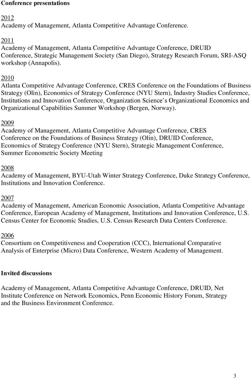 2010 Atlanta Competitive Advantage Conference, CRES Conference on the Foundations of Business Strategy (Olin), Economics of Strategy Conference (NYU Stern), Industry Studies Conference, Institutions