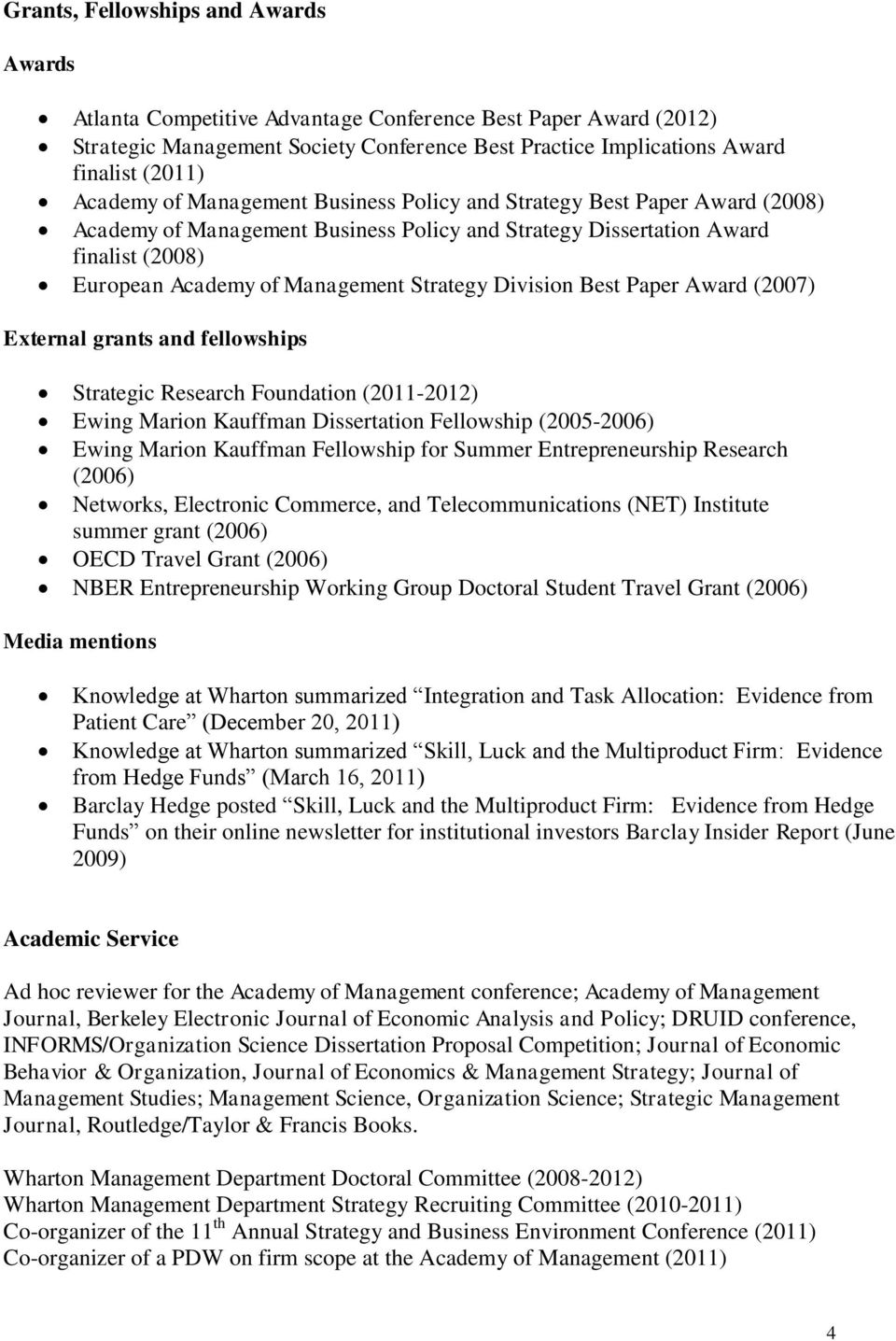 Division Best Paper Award (2007) External grants and fellowships Strategic Research Foundation (2011-2012) Ewing Marion Kauffman Dissertation Fellowship (2005-2006) Ewing Marion Kauffman Fellowship