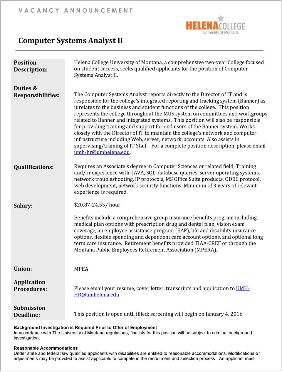 The Computer Systems Analyst reports directly to the Director of IT and is responsible for the college s integrated reporting and tracking system (Banner) as it relates to the business and student