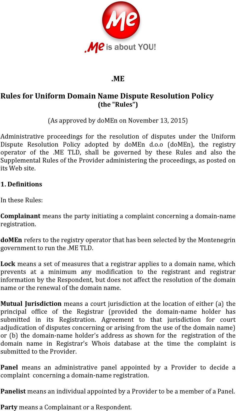 me TLD, shall be governed by these Rules and also the Supplemental Rules of the Provider administering the proceedings, as posted on its Web site. 1.