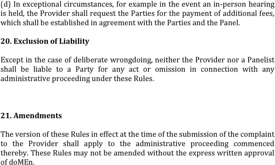 Exclusion of Liability Except in the case of deliberate wrongdoing, neither the Provider nor a Panelist shall be liable to a Party for any act or omission in connection with any