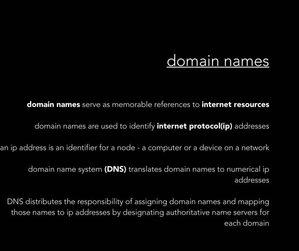 domain name system (DNS) translates domain names to numerical ip addresses DNS distributes the responsibility of