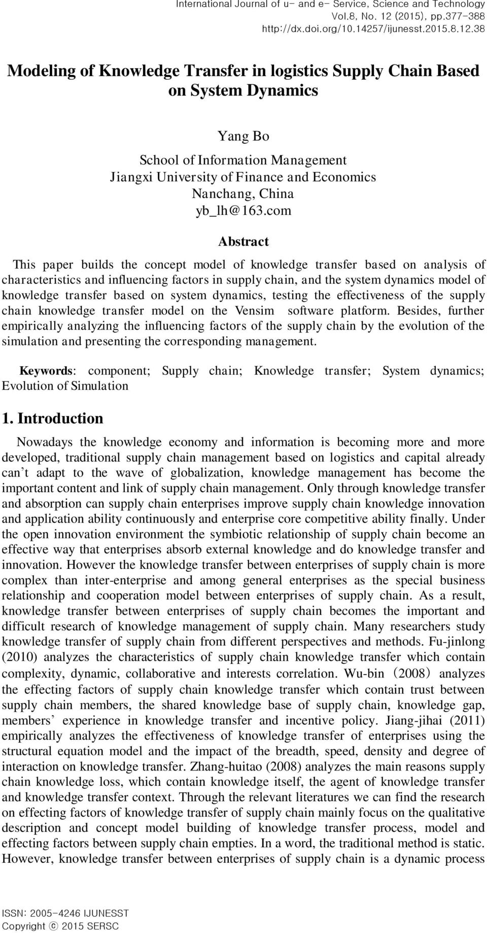 com Abstract This paper builds the concept model of knowledge transfer based on analysis of characteristics and influencing factors in supply chain, and the system dynamics model of knowledge