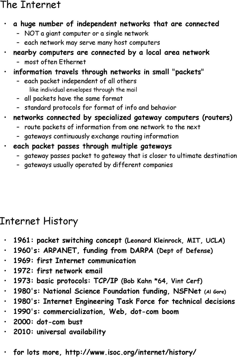 format standard protocols for format of info and behavior networks connected by specialized gateway computers (routers) route packets of information from one network to the next gateways continuously