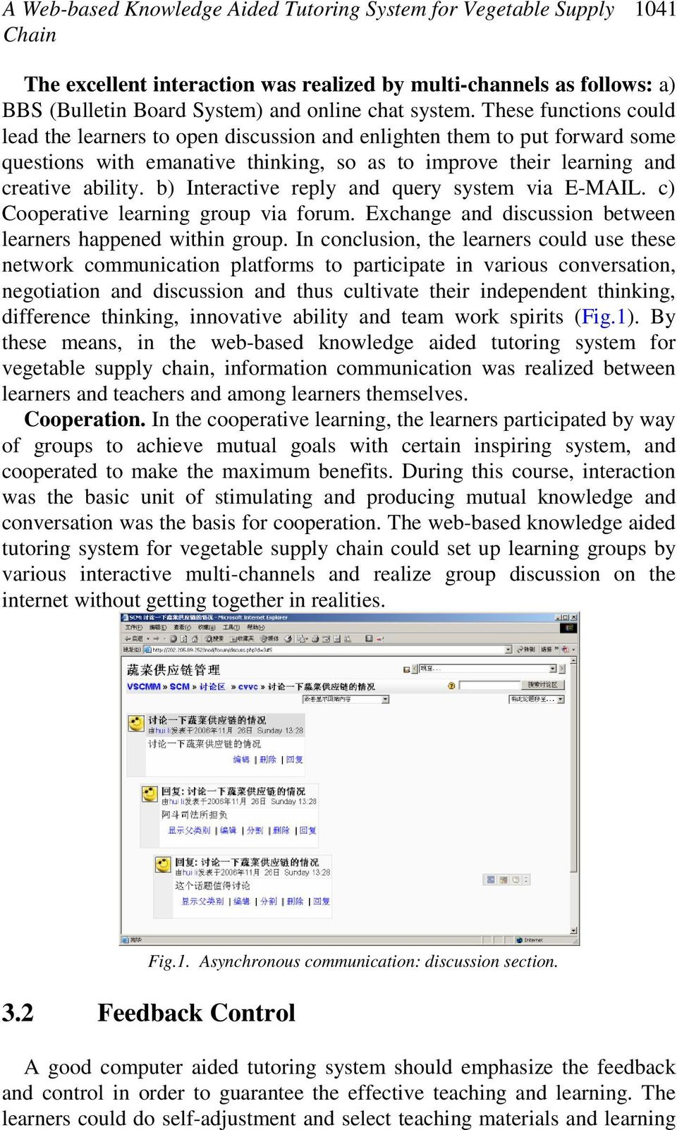 b) Interactive reply and query system via E-MAIL. c) Cooperative learning group via forum. Exchange and discussion between learners happened within group.