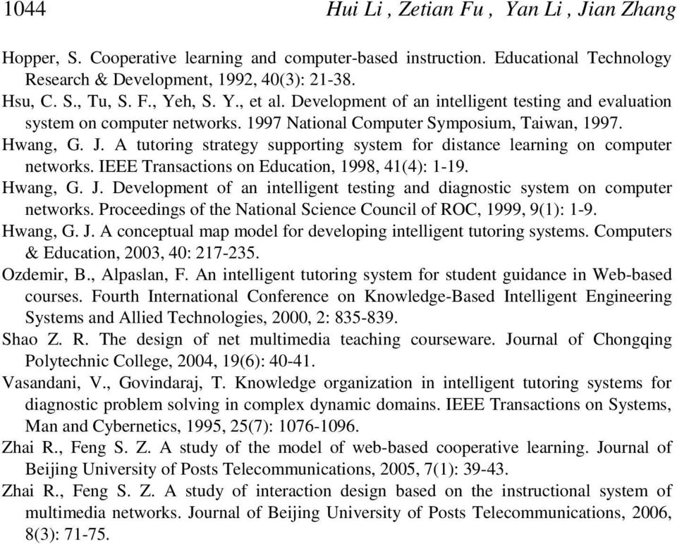 A tutoring strategy supporting system for distance learning on computer networks. IEEE Transactions on Education, 1998, 41(4): 1-19. Hwang, G. J.