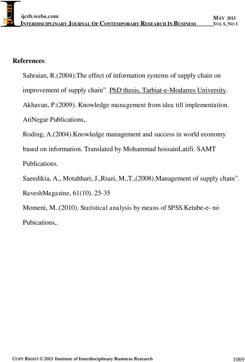 Knowledge management and success in world economy based on information. Translated by Mohammad hossainlatifi. SAMT Publications. Saeedikia, A., Motahhari, J.