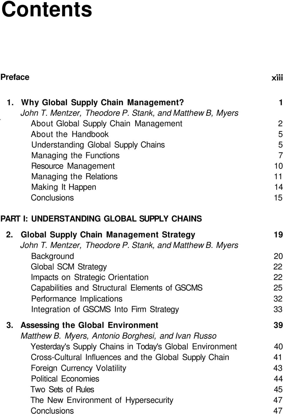 Making It Happen 14 Conclusions 15 PART I: UNDERSTANDING GLOBAL SUPPLY CHAINS 2. Global Supply Chain Management Strategy 19 John T. Mentzer, Theodore P. Stank, and Matthew B.