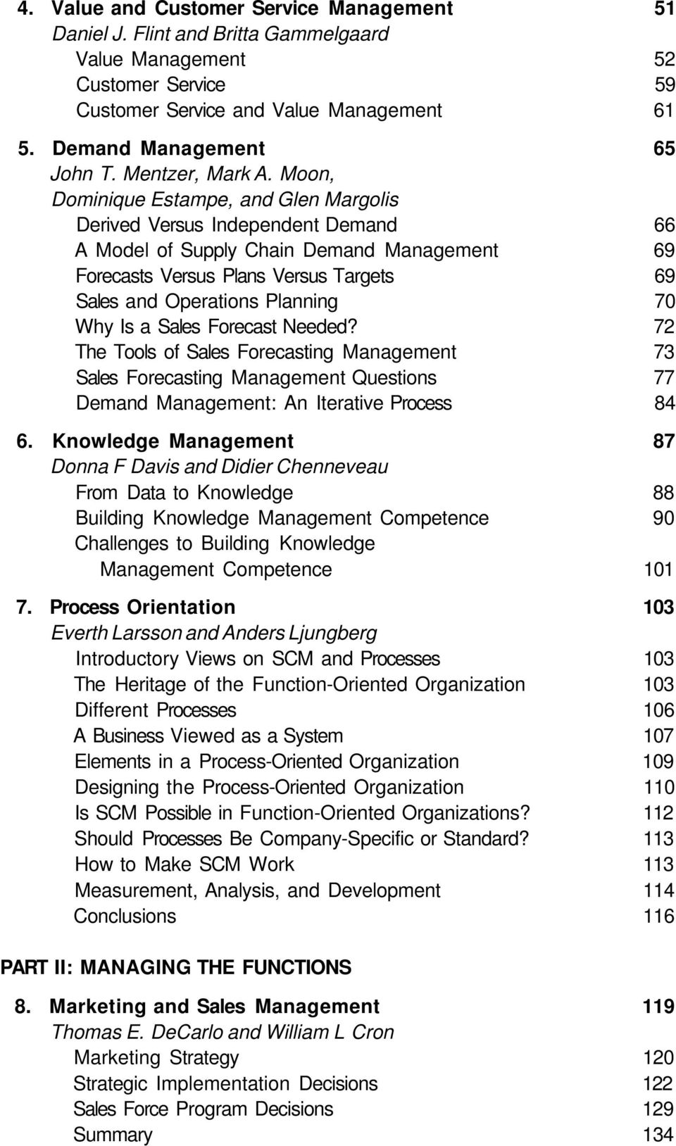 Moon, Dominique Estampe, and Glen Margolis Derived Versus Independent Demand 66 A Model of Supply Chain Demand Management 69 Forecasts Versus Plans Versus Targets 69 Sales and Operations Planning 70