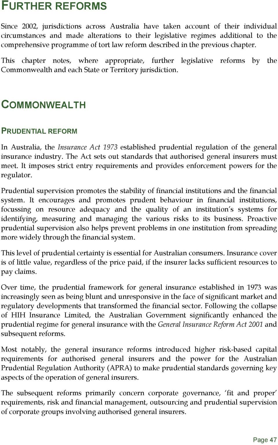 COMMONWEALTH PRUDENTIAL REFORM In Australia, the Insurance Act 1973 established prudential regulation of the general insurance industry.
