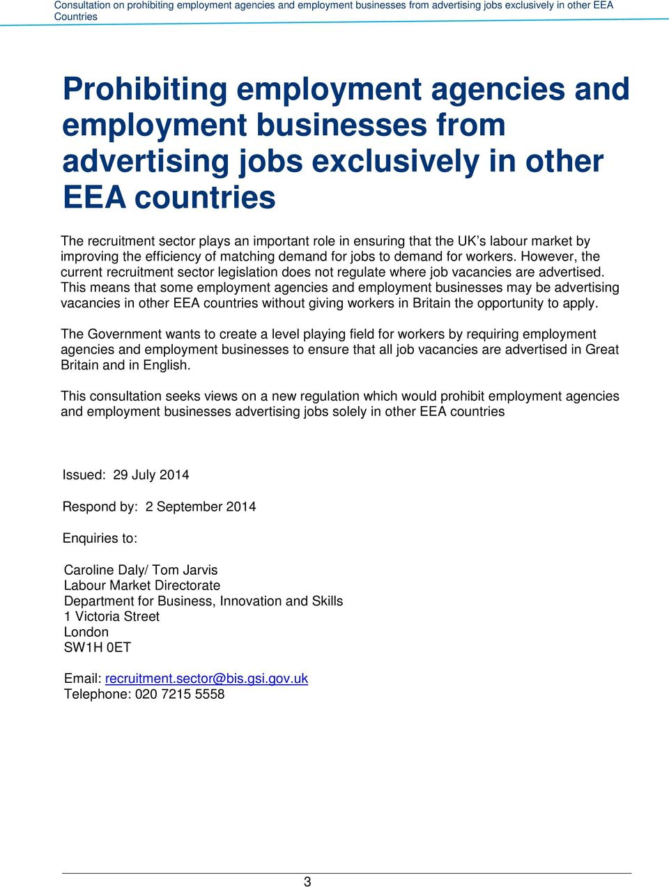 This means that some employment agencies and employment businesses may be advertising vacancies in other EEA countries without giving workers in Britain the opportunity to apply.