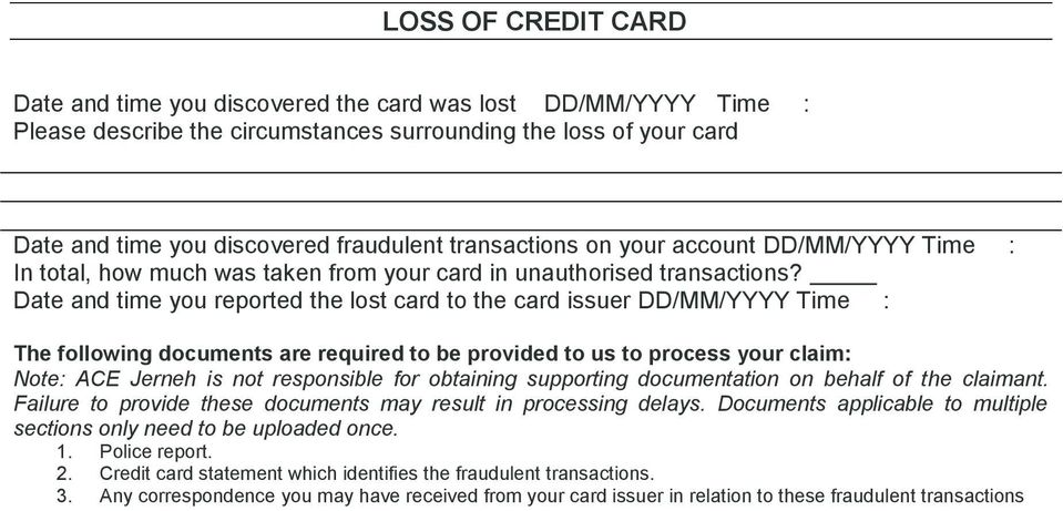 unauthorised transactions? Date and time you reported the lost card to the card issuer Time : 1. Police report. 2.