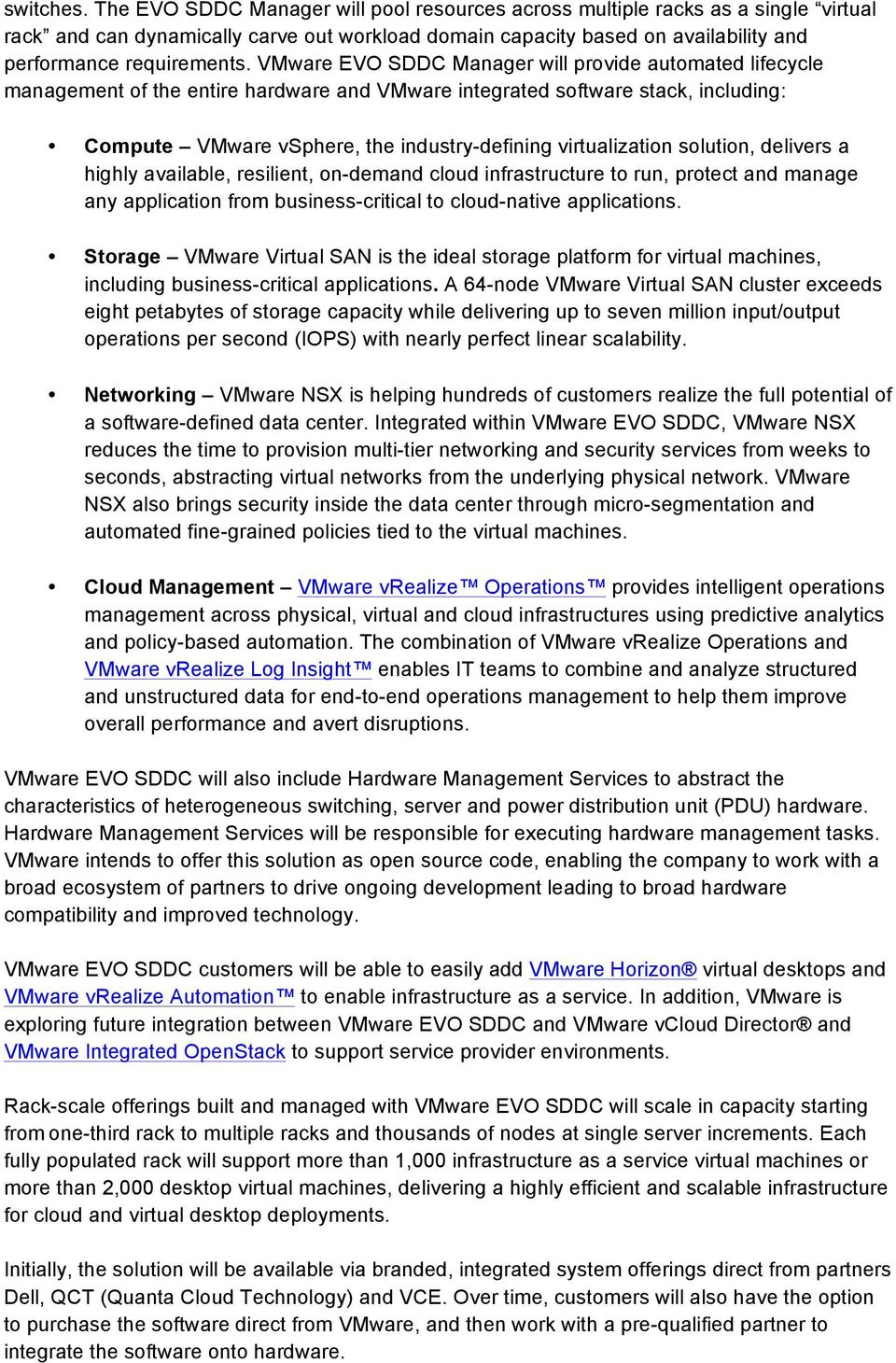 VMware EVO SDDC Manager will provide automated lifecycle management of the entire hardware and VMware integrated software stack, including: Compute VMware vsphere, the industry-defining
