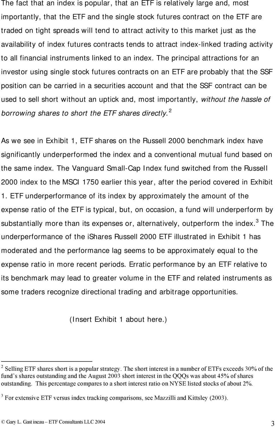 The principal attractions for an investor using single stock futures contracts on an ETF are probably that the SSF position can be carried in a securities account and that the SSF contract can be