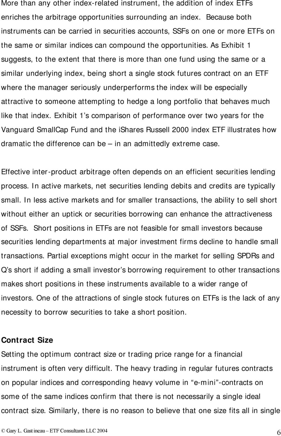As Exhibit 1 suggests, to the extent that there is more than one fund using the same or a similar underlying index, being short a single stock futures contract on an ETF where the manager seriously