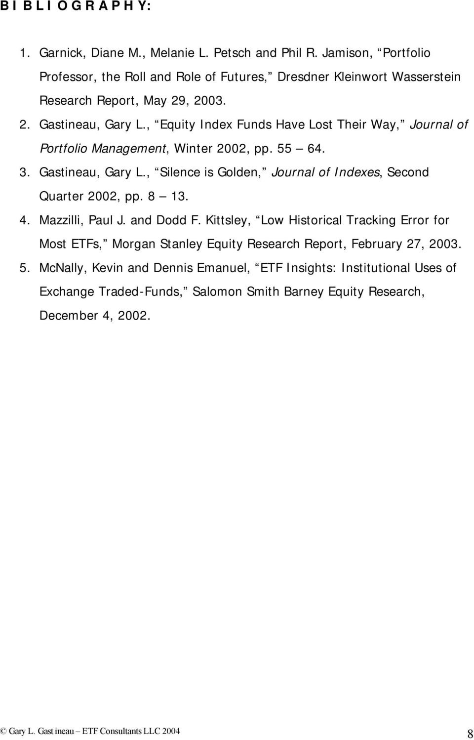 , Equity Index Funds Have Lost Their Way, Journal of Portfolio Management, Winter 2002, pp. 55 64. 3. Gastineau, Gary L.