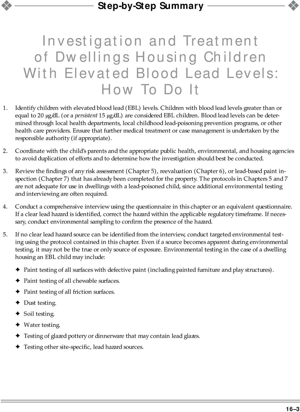 Blood lead levels can be determined through local health departments, local childhood lead-poisoning prevention programs, or other health care providers.
