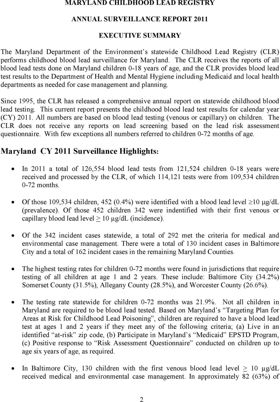 The CLR receives the reports of all blood lead tests done on Maryland children 0-18 years of age, and the CLR provides blood lead test results to the Department of Health and Mental Hygiene including