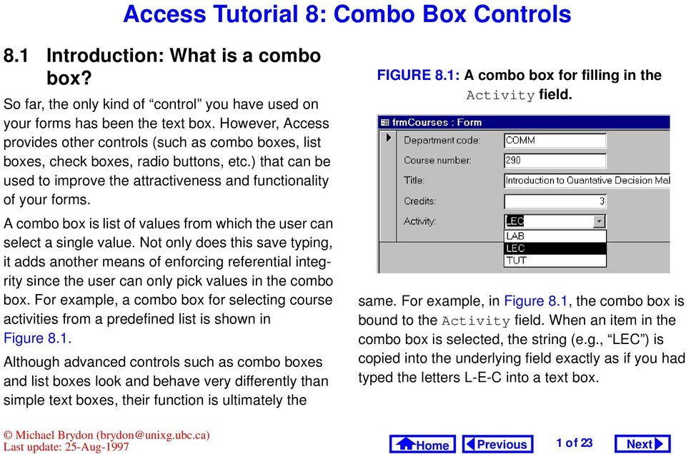 A combo box is list of values from which the user can select a single value.