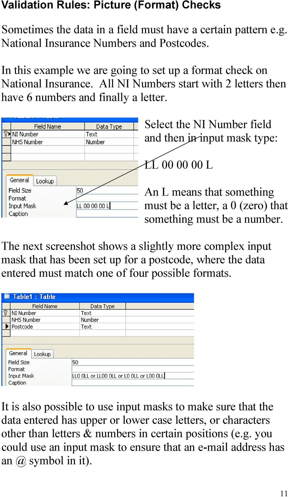Select the NI Number field and then in input mask type: LL 00 00 00 L An L means that something must be a letter, a 0 (zero) that something must be a number.