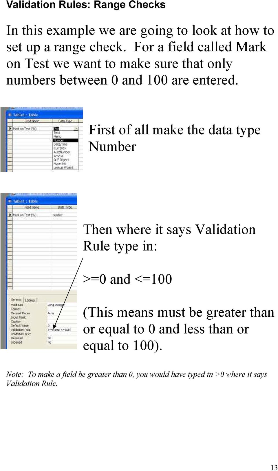 First of all make the data type Number Then where it says Validation Rule type in: >=0 and <=100 (This means must be