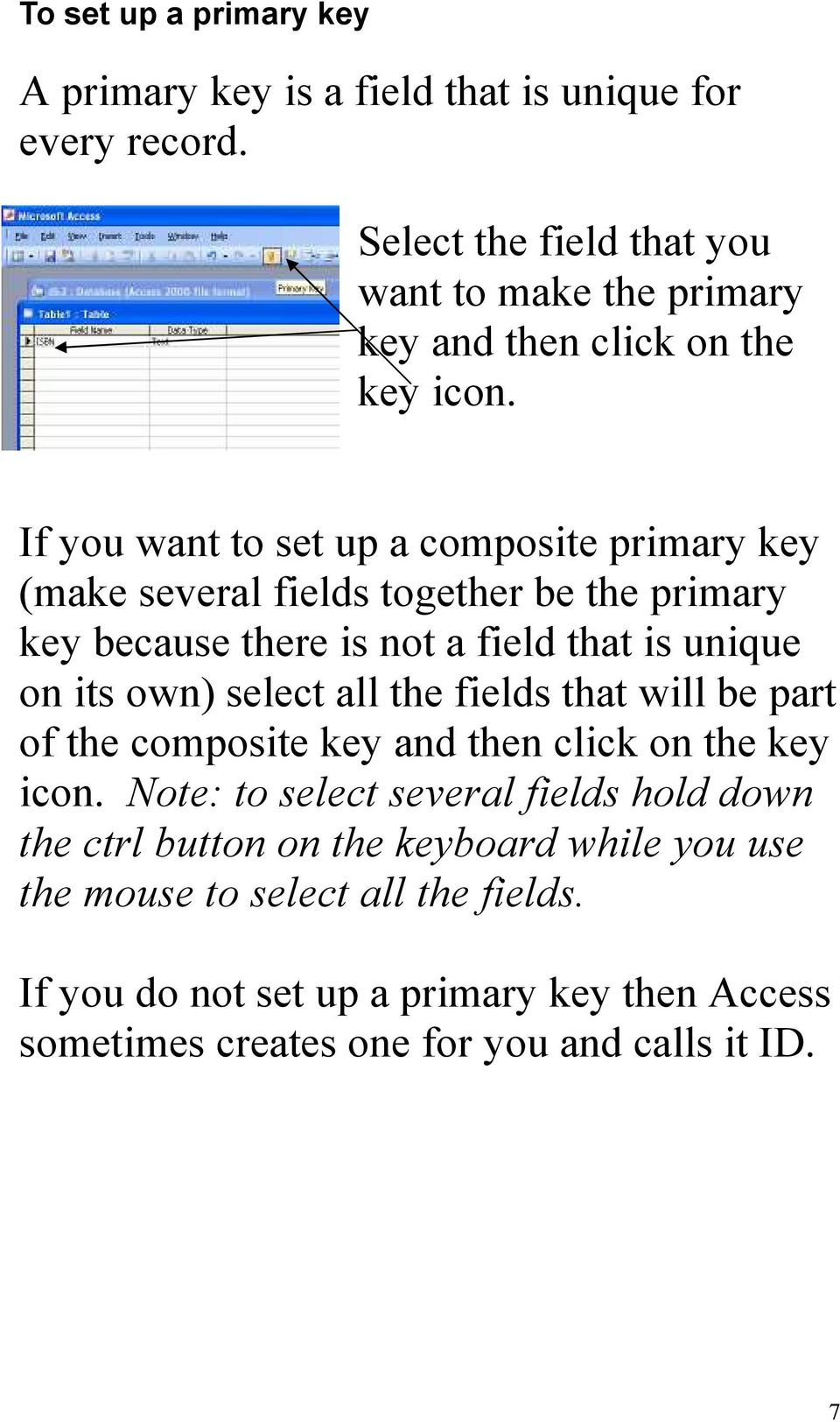 If you want to set up a composite primary key (make several fields together be the primary key because there is not a field that is unique on its own) select