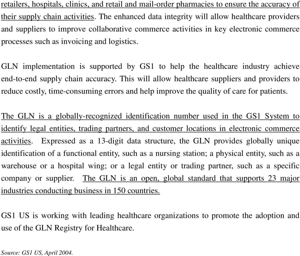 GLN implementation is supported by GS1 to help the healthcare industry achieve end-to-end supply chain accuracy.