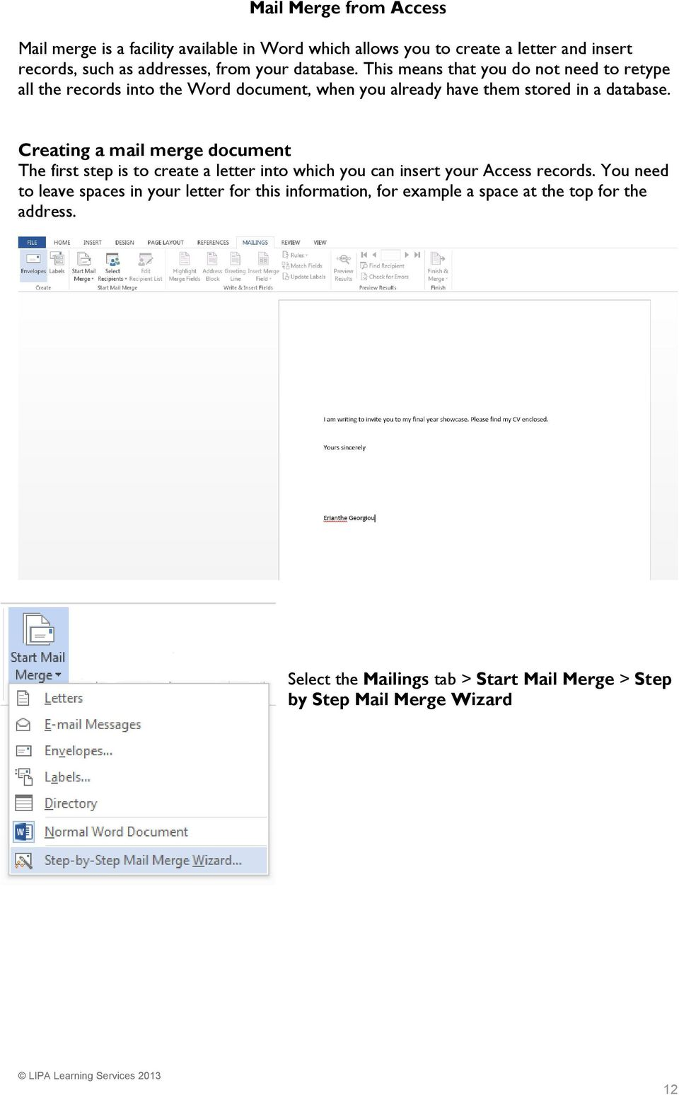 Creating a mail merge document The first step is to create a letter into which you can insert your Access records.