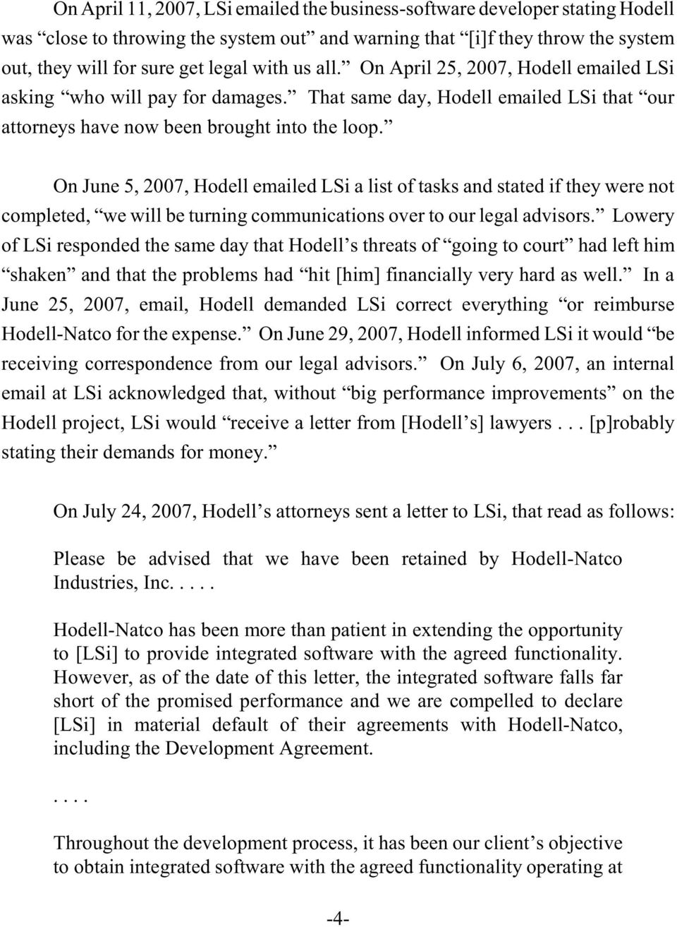 On June 5, 2007, Hodell emailed LSi a list of tasks and stated if they were not completed, we will be turning communications over to our legal advisors.