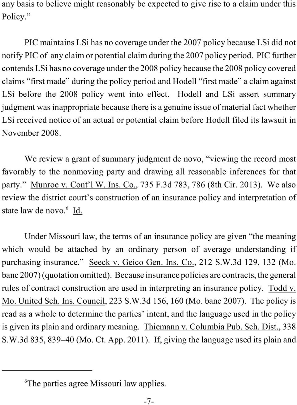 PIC further contends LSi has no coverage under the 2008 policy because the 2008 policy covered claims first made during the policy period and Hodell first made a claim against LSi before the 2008