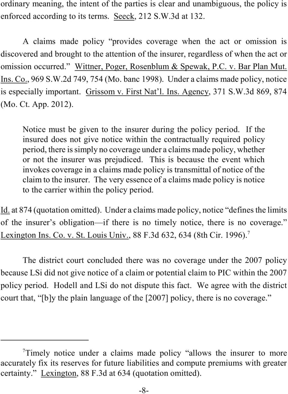 Wittner, Poger, Rosenblum & Spewak, P.C. v. Bar Plan Mut. Ins. Co., 969 S.W.2d 749, 754 (Mo. banc 1998). Under a claims made policy, notice is especially important. Grissom v. First Nat l. Ins. Agency, 371 S.