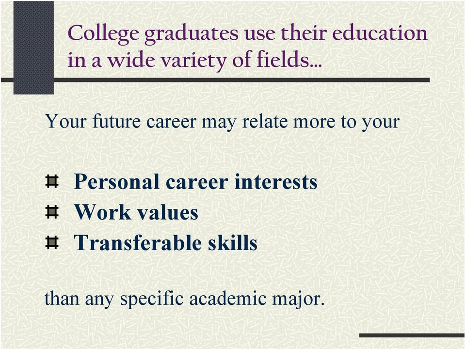 more to your Personal career interests Work