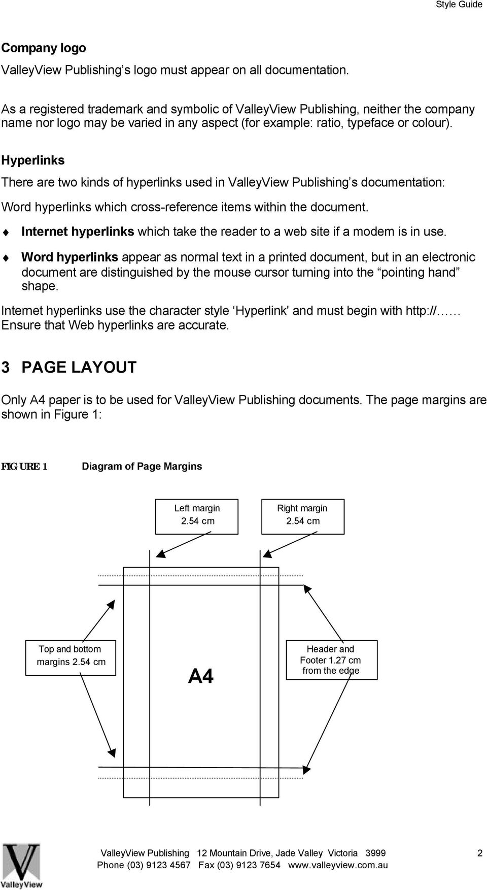 Hyperlinks There are two kinds of hyperlinks used in ValleyView Publishing s documentation: Word hyperlinks which cross-reference items within the document.