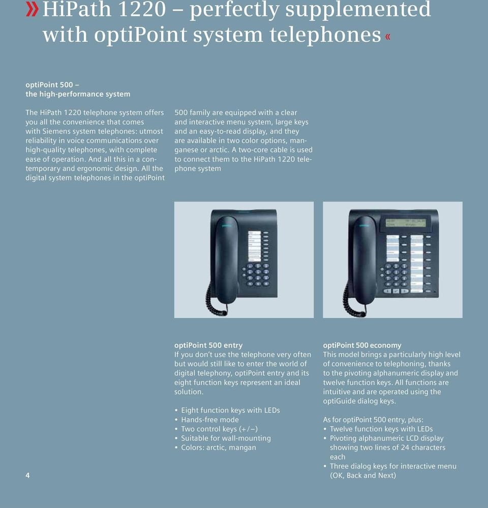 All the digital system telephones in the optipoint 500 family are equipped with a clear and interactive menu system, large keys and an easy-to-read display, and they are available in two color